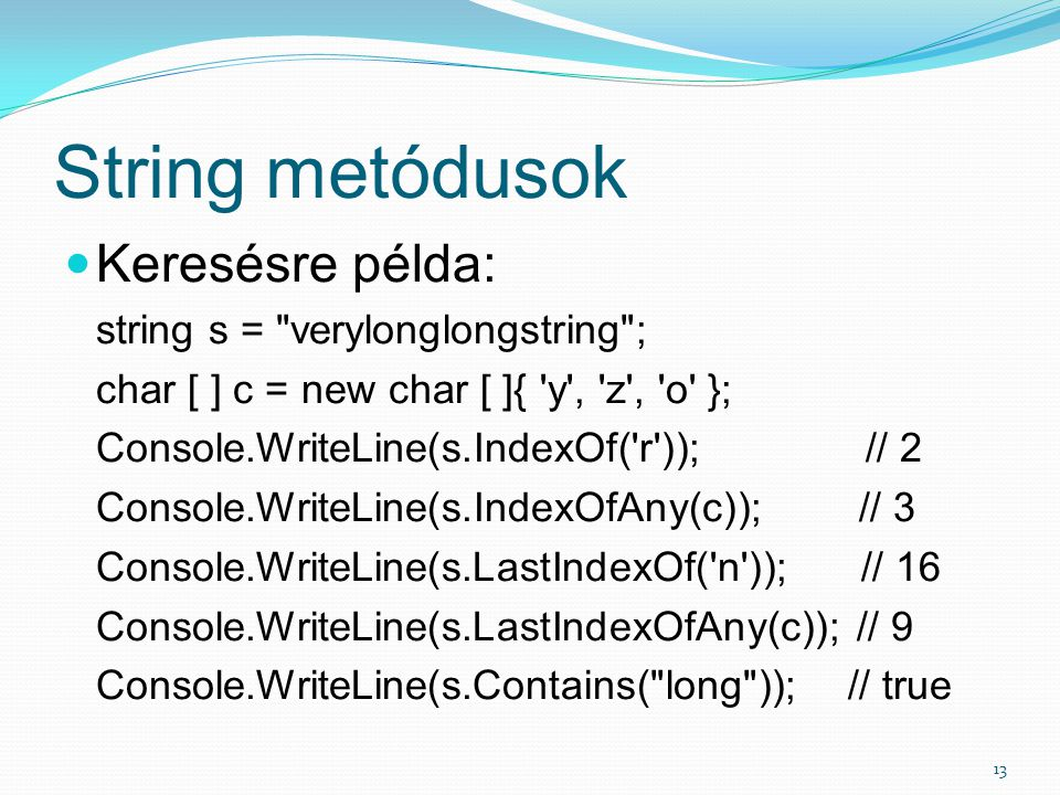String metódusok Keresésre példa: string s = verylonglongstring ;