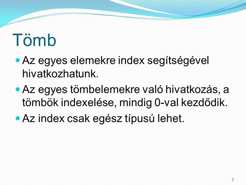 Tömb Az egyes elemekre index segítségével hivatkozhatunk.