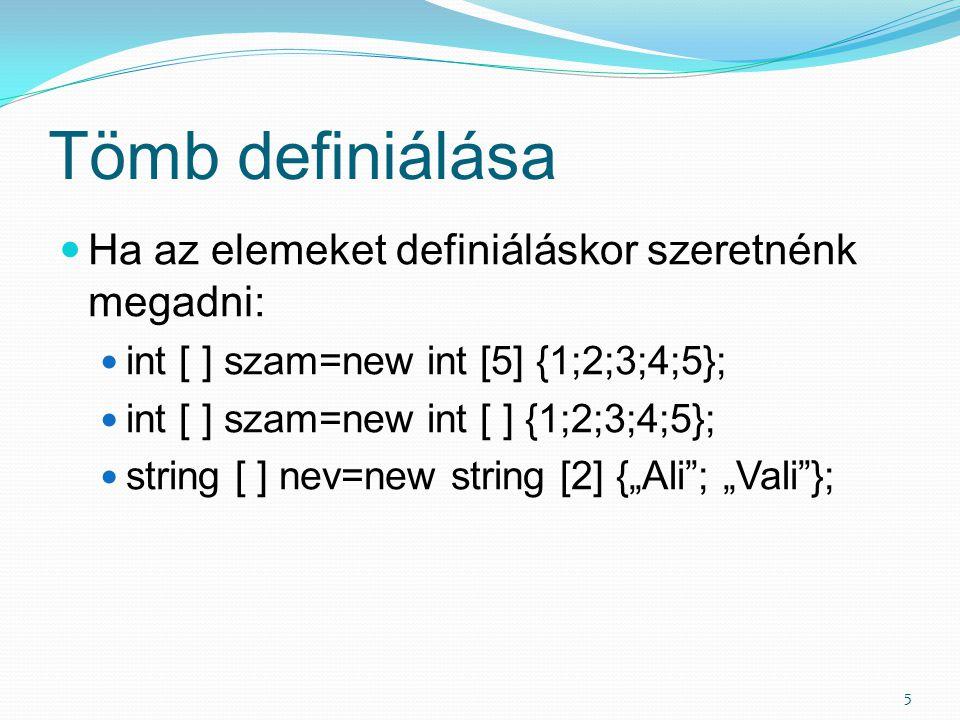Tömb definiálása Ha az elemeket definiáláskor szeretnénk megadni: