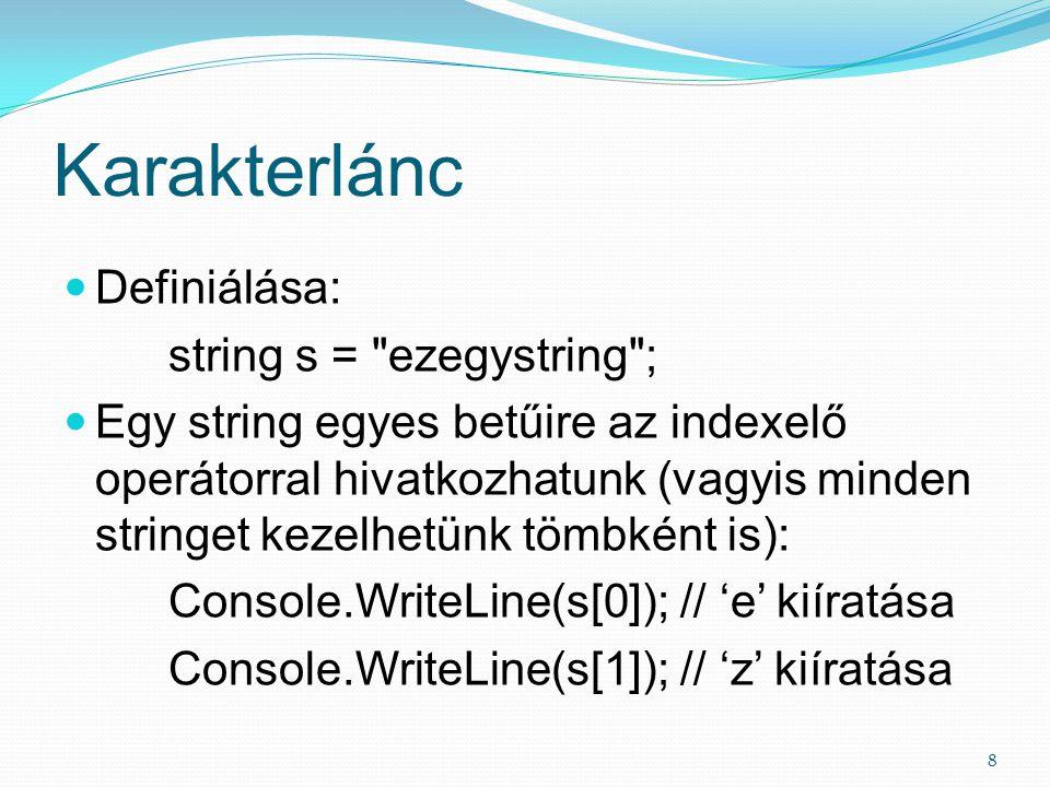 Karakterlánc Definiálása: string s = ezegystring ;