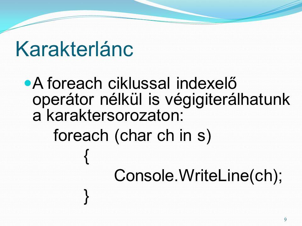 Karakterlánc A foreach ciklussal indexelő operátor nélkül is végigiterálhatunk a karaktersorozaton: