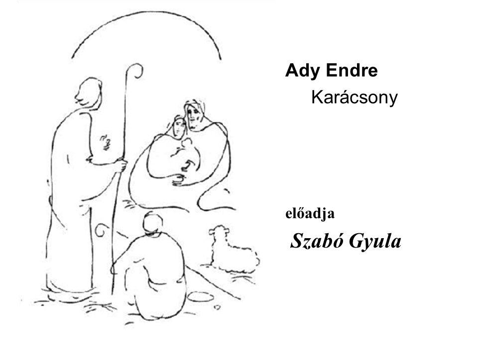 Ady Endre Karácsony előadja Szabó Gyula