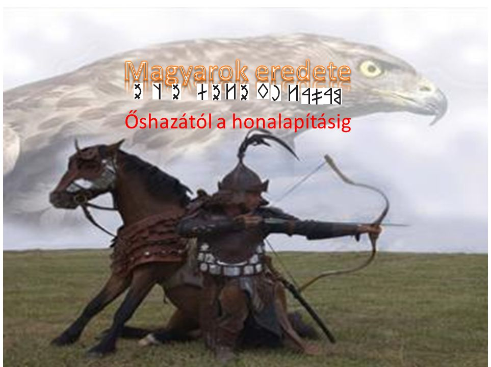 Magyarok eredete Őshazától a honalapításig