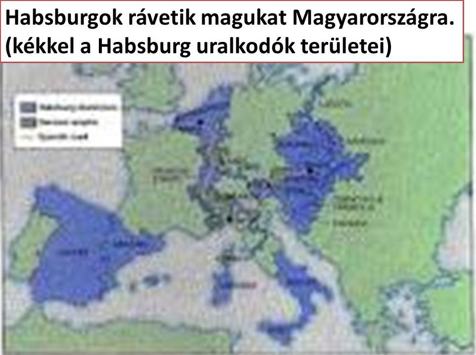 Habsburgok rávetik magukat Magyarországra