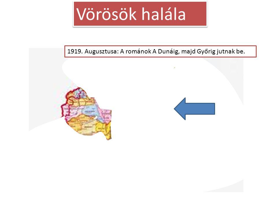 Vörösök halála 1919. Augusztusa: A románok A Dunáig, majd Győrig jutnak be. 1919. Április 16-30. Román előrenyomulás a Tiszáig.