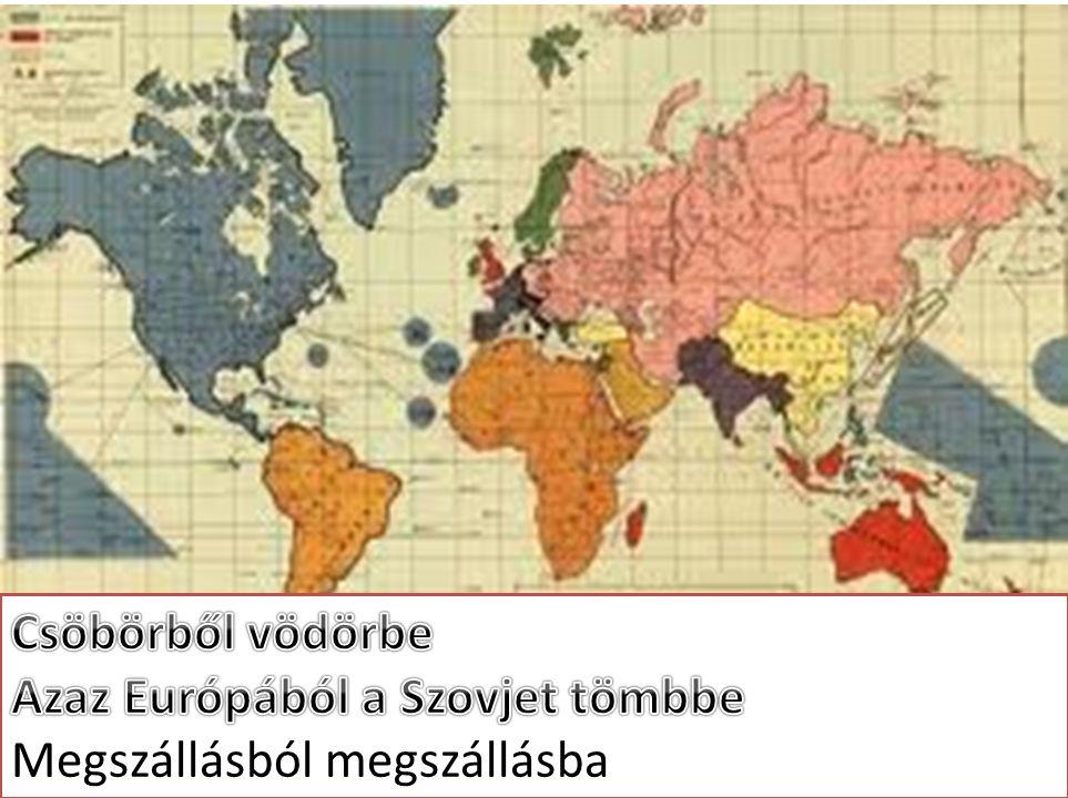 Csöbörből vödörbe Azaz Európából a Szovjet tömbbe Megszállásból megszállásba