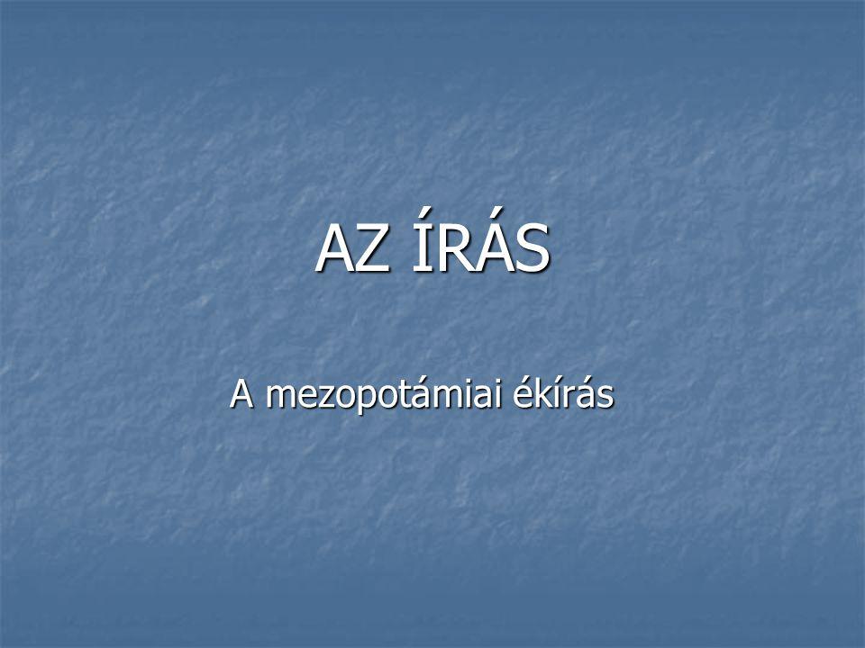 AZ ÍRÁS A mezopotámiai ékírás