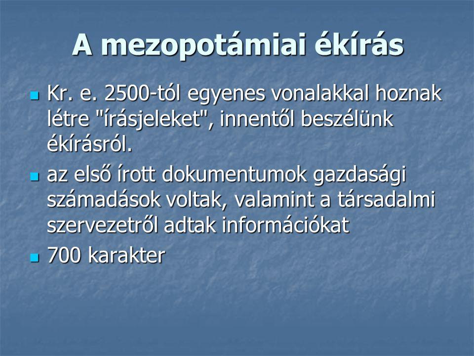 A mezopotámiai ékírás Kr. e. 2500-tól egyenes vonalakkal hoznak létre írásjeleket , innentől beszélünk ékírásról.