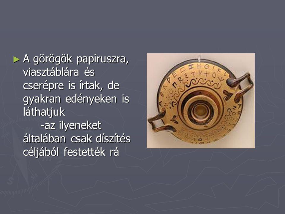 A görögök papiruszra, viasztáblára és cserépre is írtak, de gyakran edényeken is láthatjuk -az ilyeneket általában csak díszítés céljából festették rá