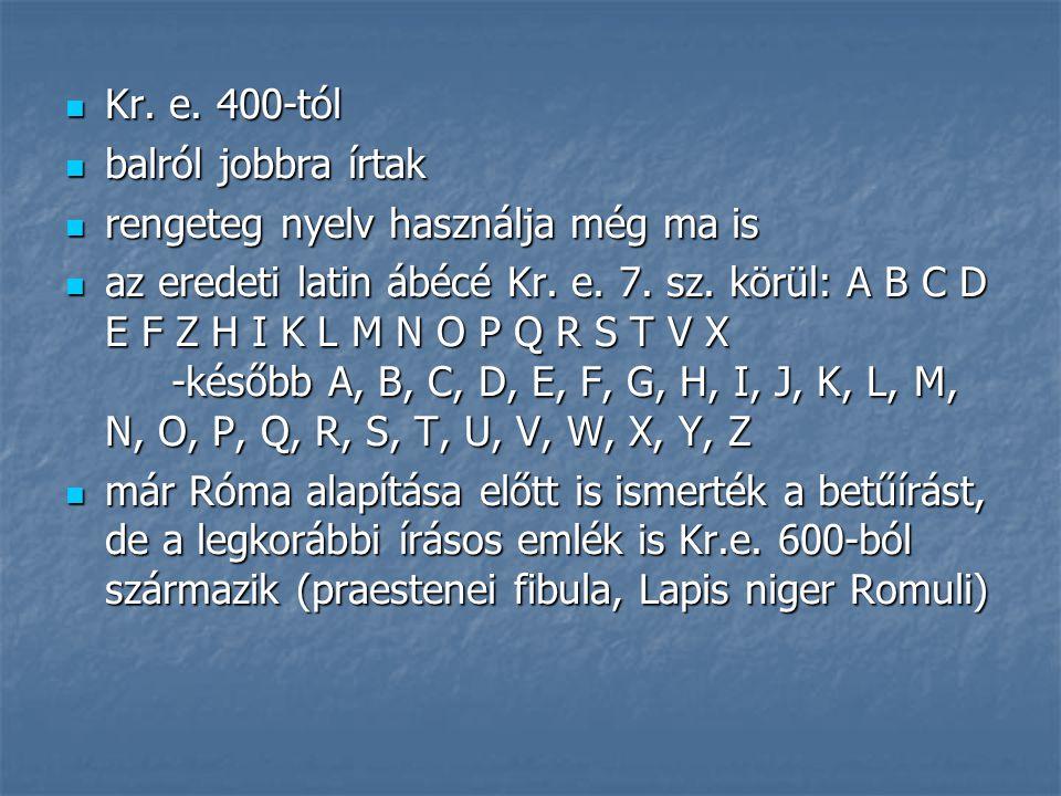 Kr. e. 400-tól balról jobbra írtak. rengeteg nyelv használja még ma is.