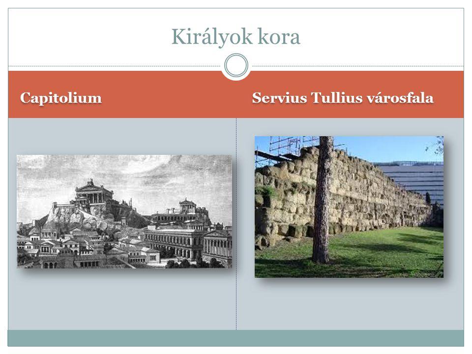 Királyok kora Capitolium Servius Tullius városfala