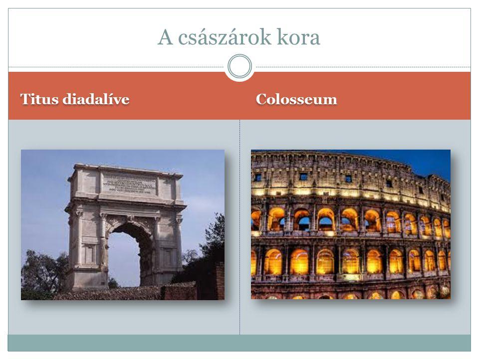 A császárok kora Titus diadalíve Colosseum