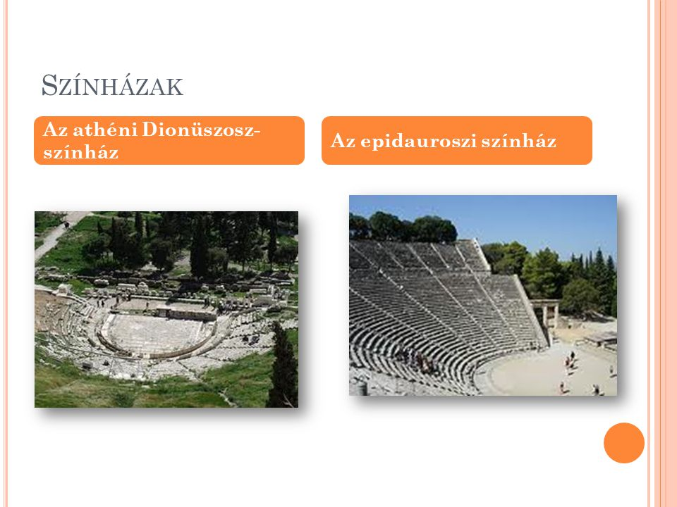 Színházak Az athéni Dionüszosz- színház Az epidauroszi színház