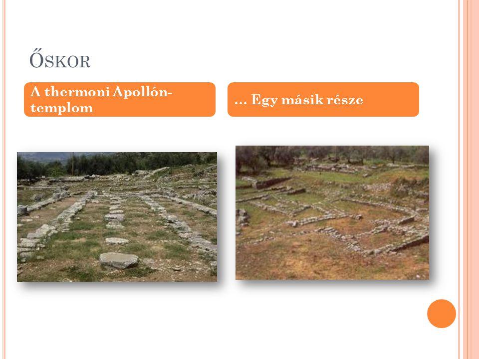 Őskor A thermoni Apollón- templom … Egy másik része