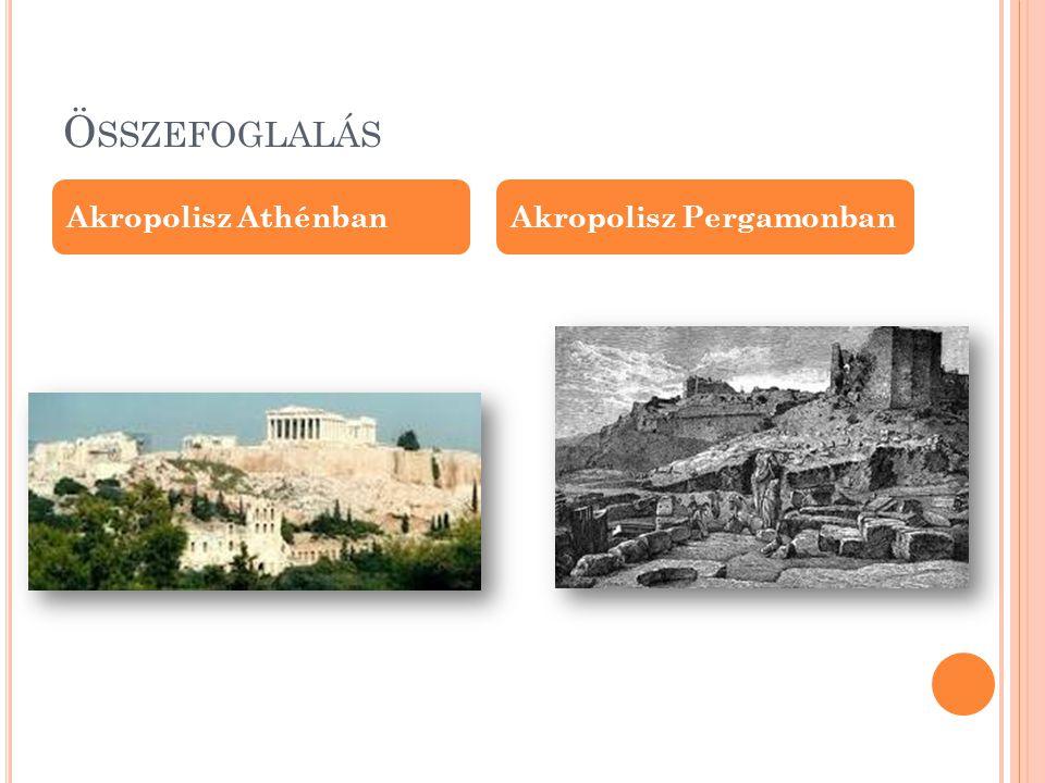 Összefoglalás Akropolisz Athénban Akropolisz Pergamonban