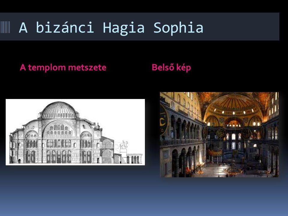 A bizánci Hagia Sophia A templom metszete Belső kép
