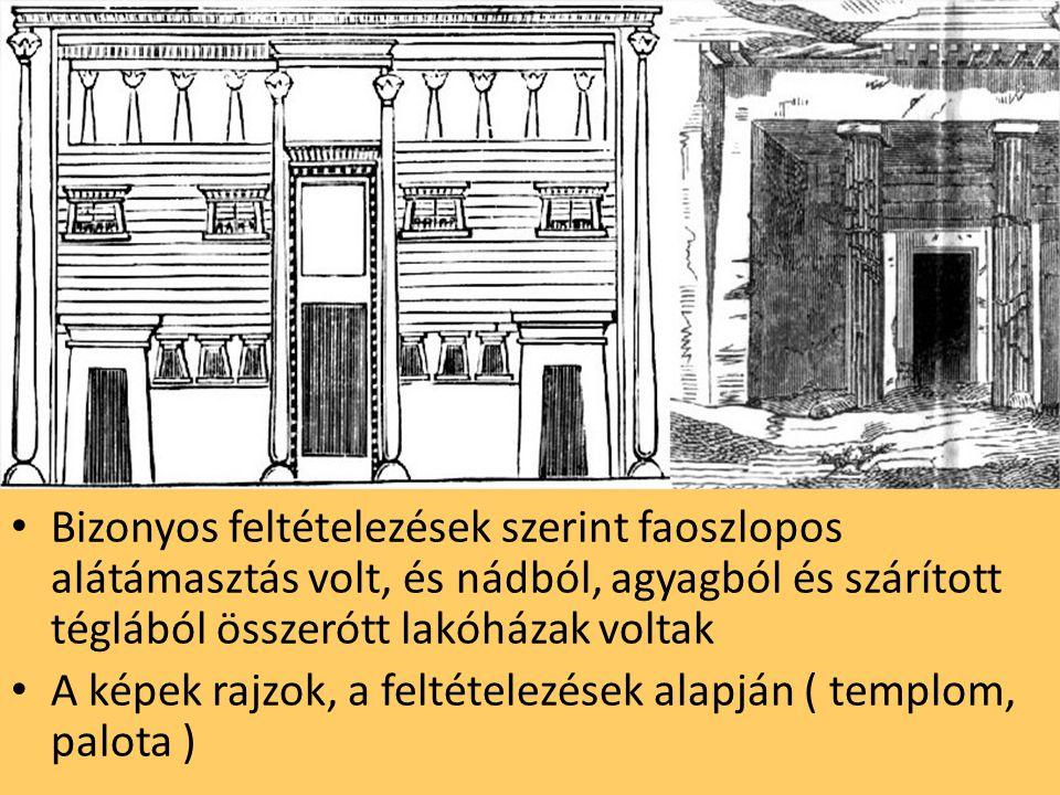 Bizonyos feltételezések szerint faoszlopos alátámasztás volt, és nádból, agyagból és szárított téglából összerótt lakóházak voltak