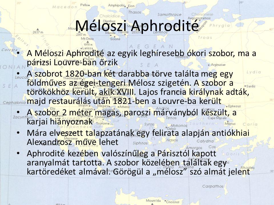 Méloszi Aphrodité A Méloszi Aphrodité az egyik leghíresebb ókori szobor, ma a párizsi Louvre-ban őrzik.