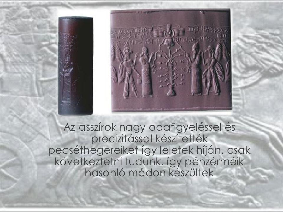 Az asszírok nagy odafigyeléssel és precizitással készítették pecséthegereiket így leletek híján, csak következtetni tudunk, így pénzérméik hasonló módon készültek