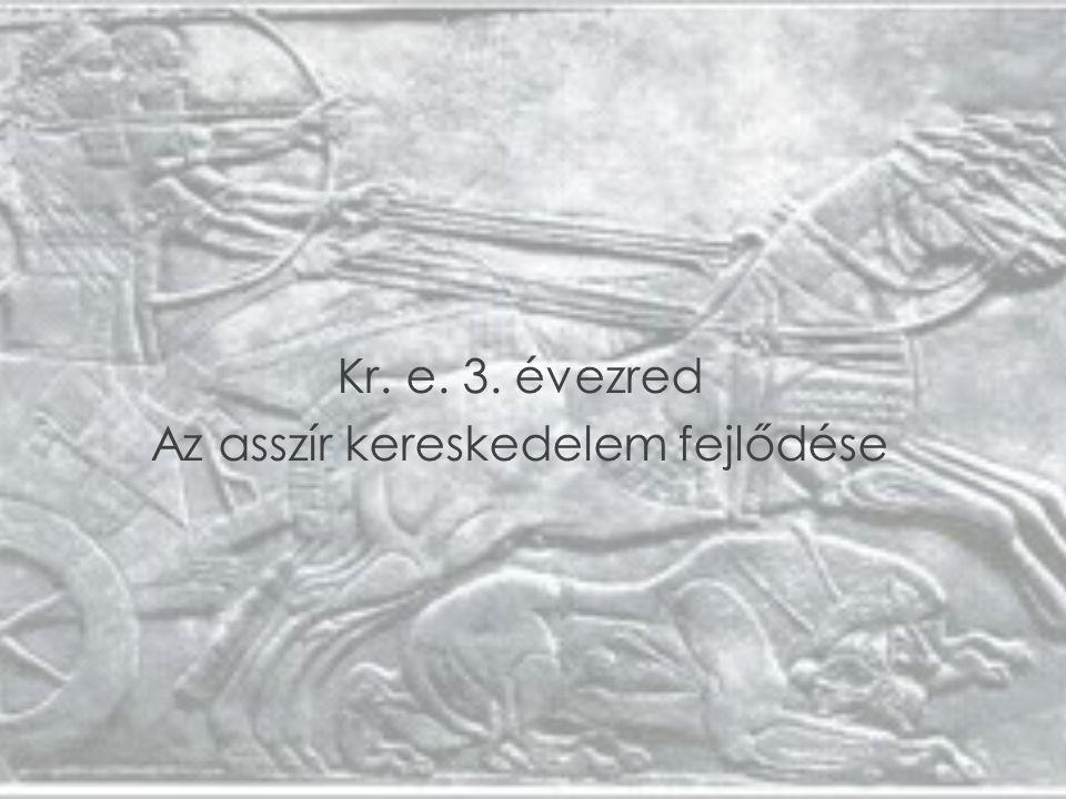 Kr. e. 3. évezred Az asszír kereskedelem fejlődése