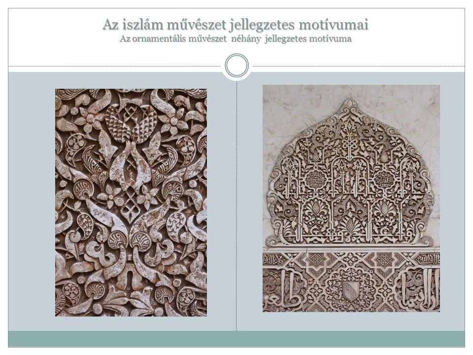 Az iszlám művészet jellegzetes motívumai Az ornamentális művészet néhány jellegzetes motívuma