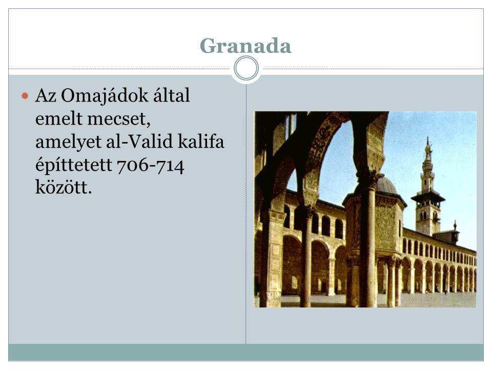 Granada Az Omajádok által emelt mecset, amelyet al-Valid kalifa építtetett 706-714 között.