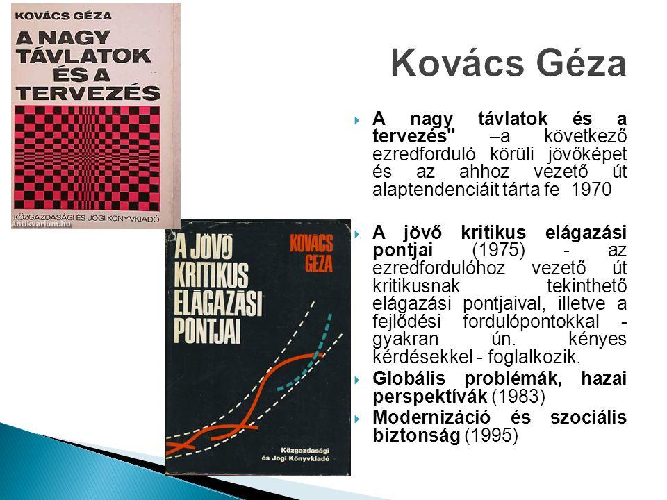 Kovács Géza A nagy távlatok és a tervezés –a következő ezredforduló körüli jövőképet és az ahhoz vezető út alaptendenciáit tárta fe 1970.