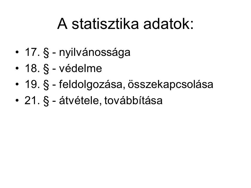 A statisztika adatok: 17. § - nyilvánossága 18. § - védelme