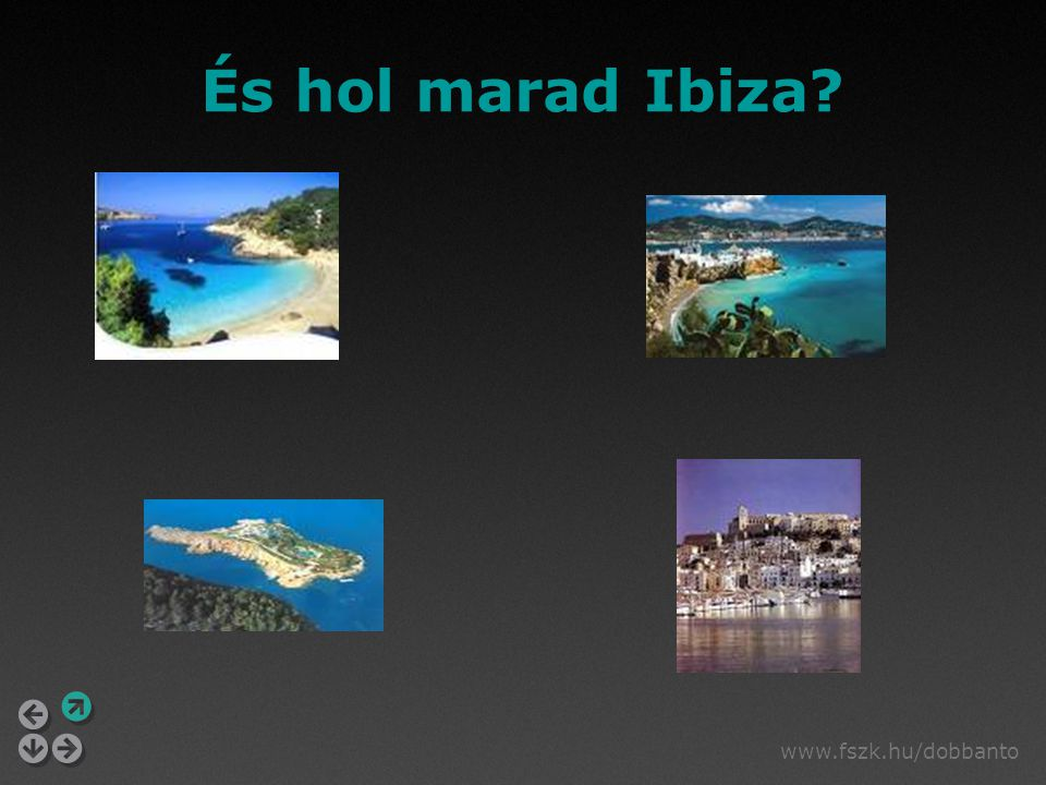 És hol marad Ibiza www.fszk.hu/dobbanto