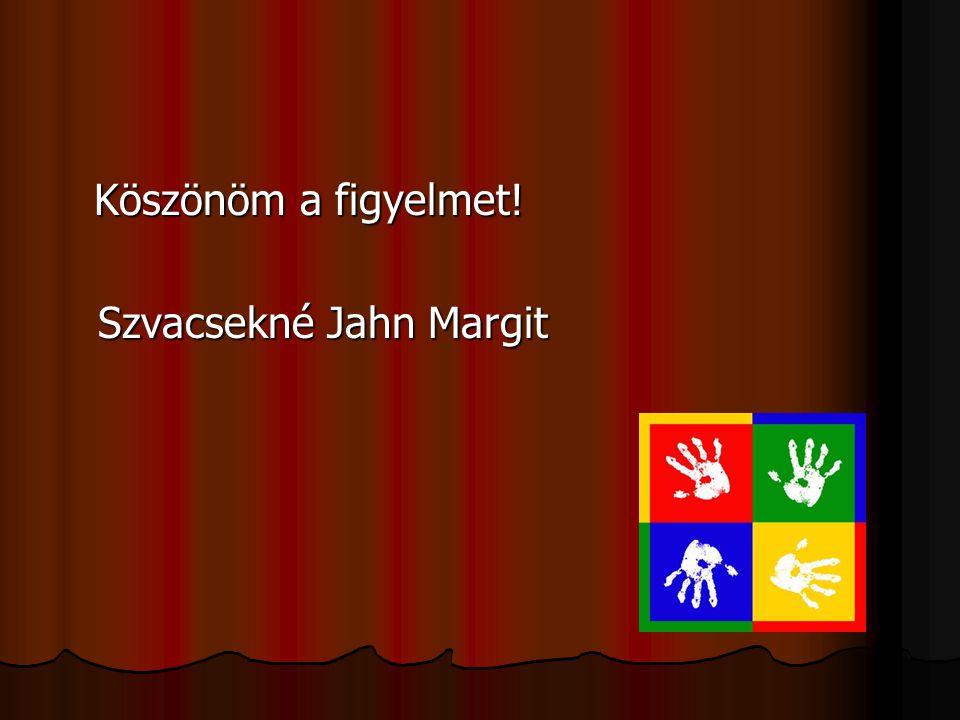 Köszönöm a figyelmet! Szvacsekné Jahn Margit