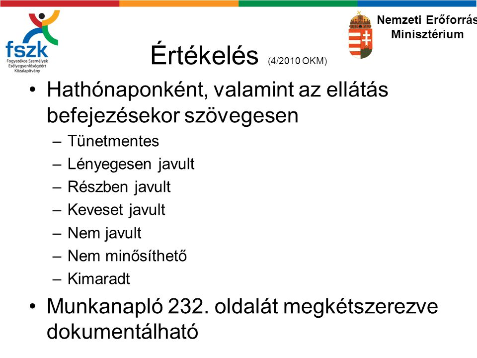 Nemzeti Erőforrás Minisztérium. Értékelés (4/2010 OKM) Hathónaponként, valamint az ellátás befejezésekor szövegesen.