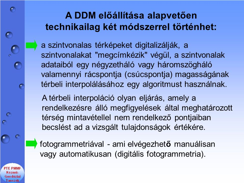 A DDM előállítása alapvetően technikailag két módszerrel történhet: