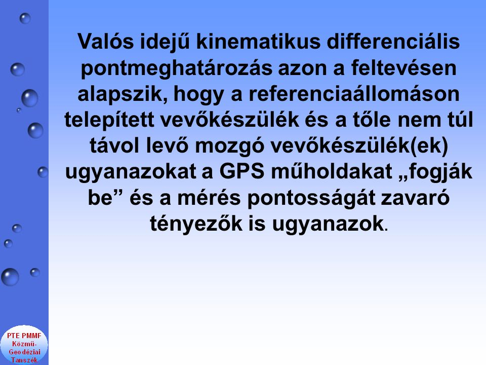 """Valós idejű kinematikus differenciális pontmeghatározás azon a feltevésen alapszik, hogy a referenciaállomáson telepített vevőkészülék és a tőle nem túl távol levő mozgó vevőkészülék(ek) ugyanazokat a GPS műholdakat """"fogják be és a mérés pontosságát zavaró tényezők is ugyanazok."""