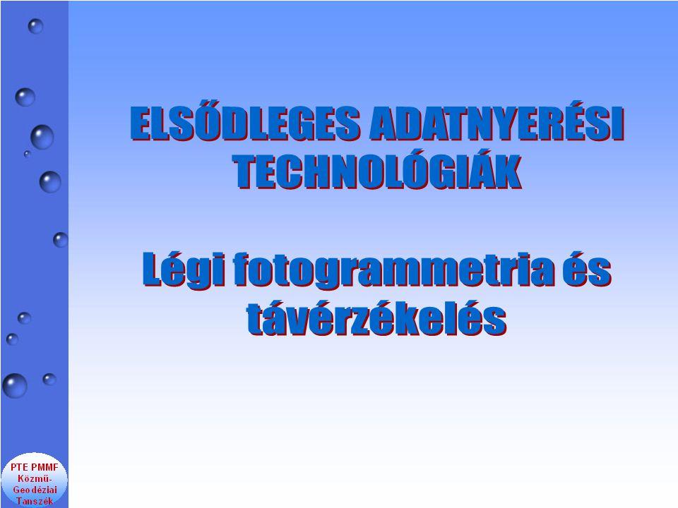 ELSŐDLEGES ADATNYERÉSI TECHNOLÓGIÁK Légi fotogrammetria és