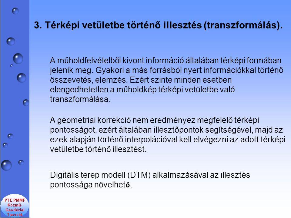 Térképi vetületbe történő illesztés (transzformálás).