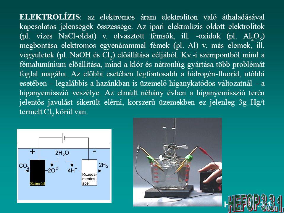ELEKTROLÍZIS: az elektromos áram elektroliton való áthaladásával kapcsolatos jelenségek összessége. Az ipari elektrolízis oldott elektrolitok (pl. vizes NaCl-oldat) v. olvasztott fémsók, ill. -oxidok (pl. Al2O3) megbontása elektromos egyenárammal fémek (pl. Al) v. más elemek, ill. vegyületek (pl. NaOH és Cl2) előállítása céljából. Kv.-i szempontból mind a fémalumínium előállítása, mind a klór és nátronlúg gyártása több problémát foglal magába. Az előbbi esetében legfontosabb a hidrogén-fluorid, utóbbi esetében – legalábbis a hazánkban is üzemelő higanykatódos változatnál – a higanyemisszió veszélye. Az elmúlt néhány évben a higanyemisszió terén jelentős javulást sikerült elérni, korszerű üzemekben ez jelenleg 3g Hg/t termelt Cl2 körül van.
