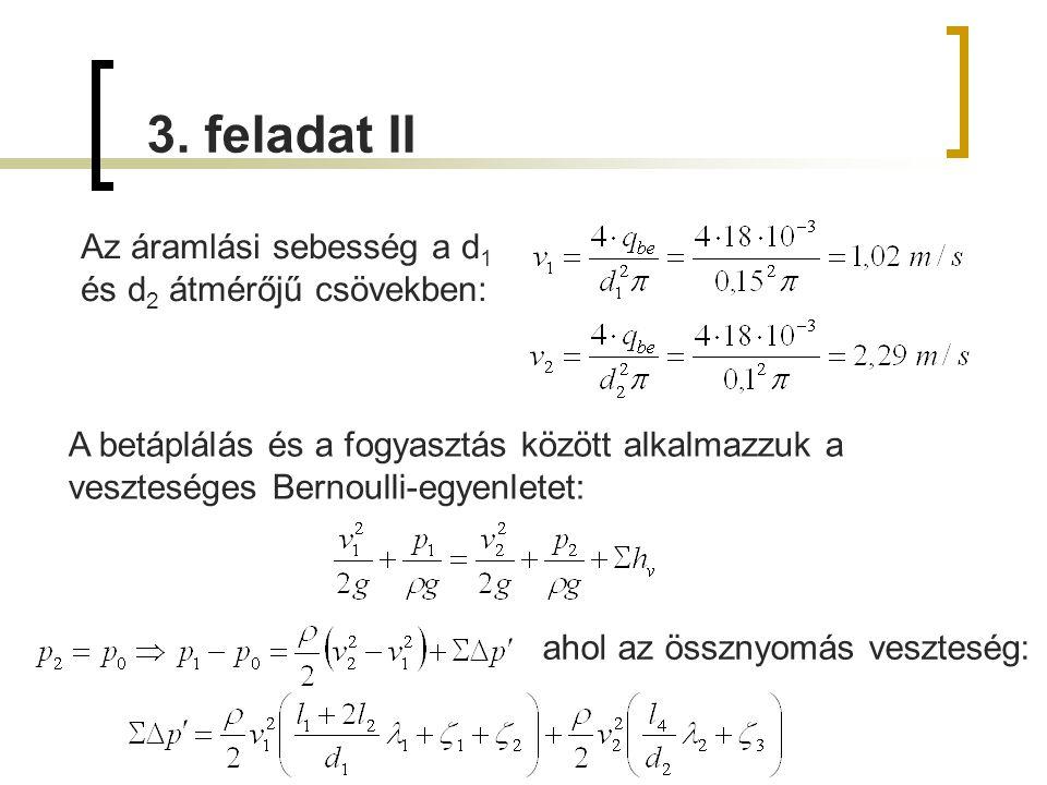 3. feladat II Az áramlási sebesség a d1 és d2 átmérőjű csövekben: