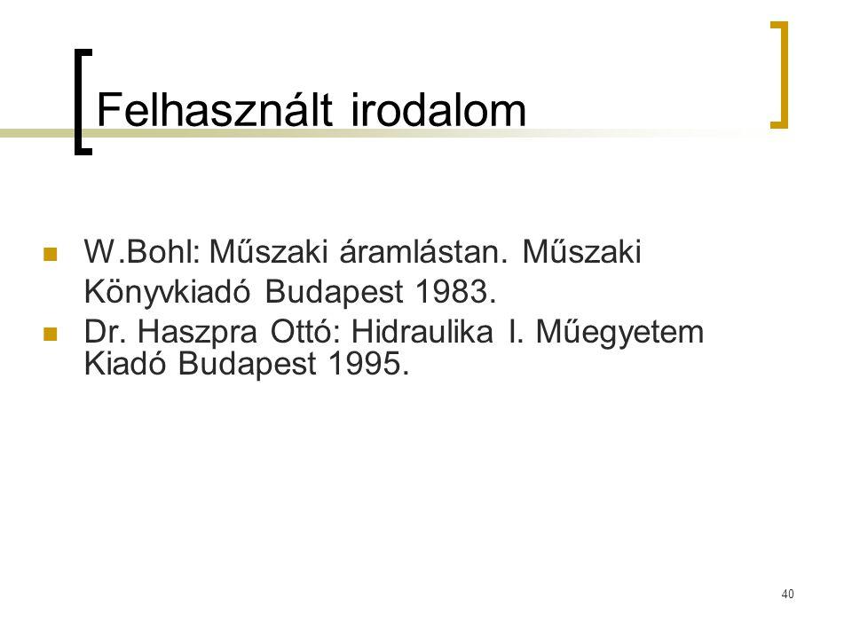 Felhasznált irodalom W.Bohl: Műszaki áramlástan. Műszaki Könyvkiadó Budapest 1983.