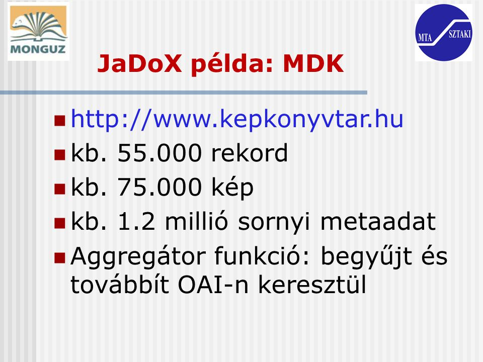JaDoX példa: MDK http://www.kepkonyvtar.hu. kb. 55.000 rekord. kb. 75.000 kép. kb. 1.2 millió sornyi metaadat.