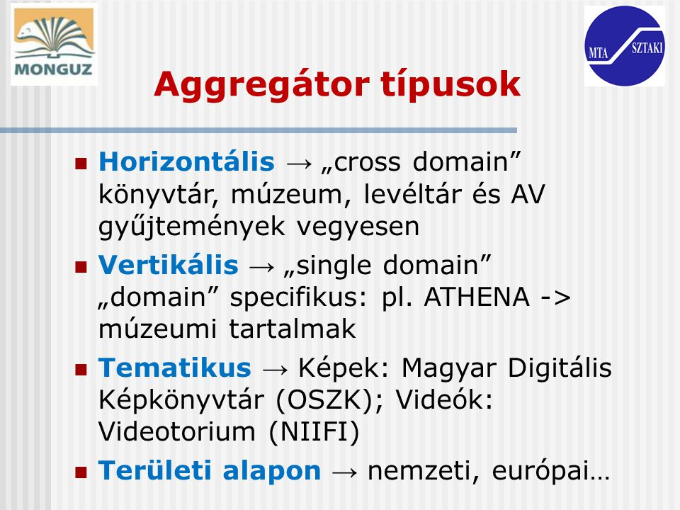 """Aggregátor típusok Horizontális → """"cross domain könyvtár, múzeum, levéltár és AV gyűjtemények vegyesen."""