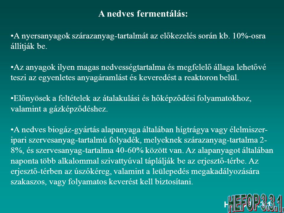 A nedves fermentálás: A nyersanyagok szárazanyag-tartalmát az előkezelés során kb. 10%-osra állítják be.