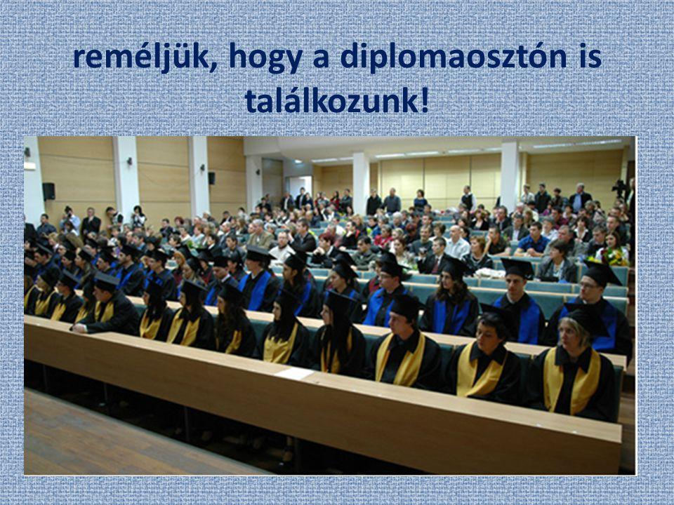 reméljük, hogy a diplomaosztón is találkozunk!