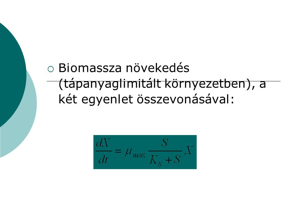 Biomassza növekedés (tápanyaglimitált környezetben), a két egyenlet összevonásával: