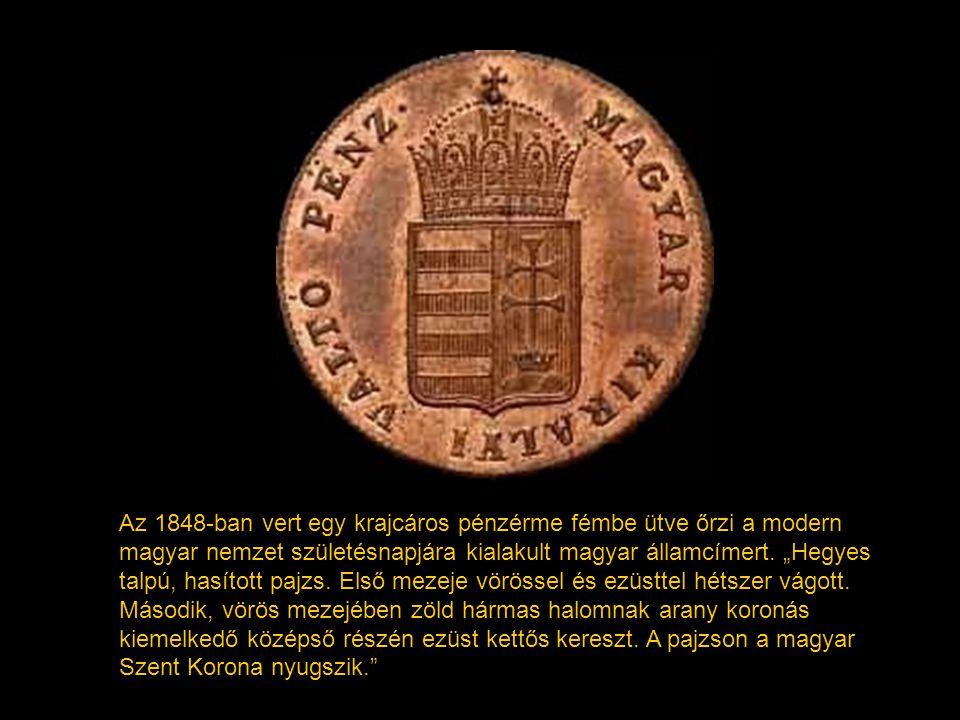 Az 1848-ban vert egy krajcáros pénzérme fémbe ütve őrzi a modern magyar nemzet születésnapjára kialakult magyar államcímert.
