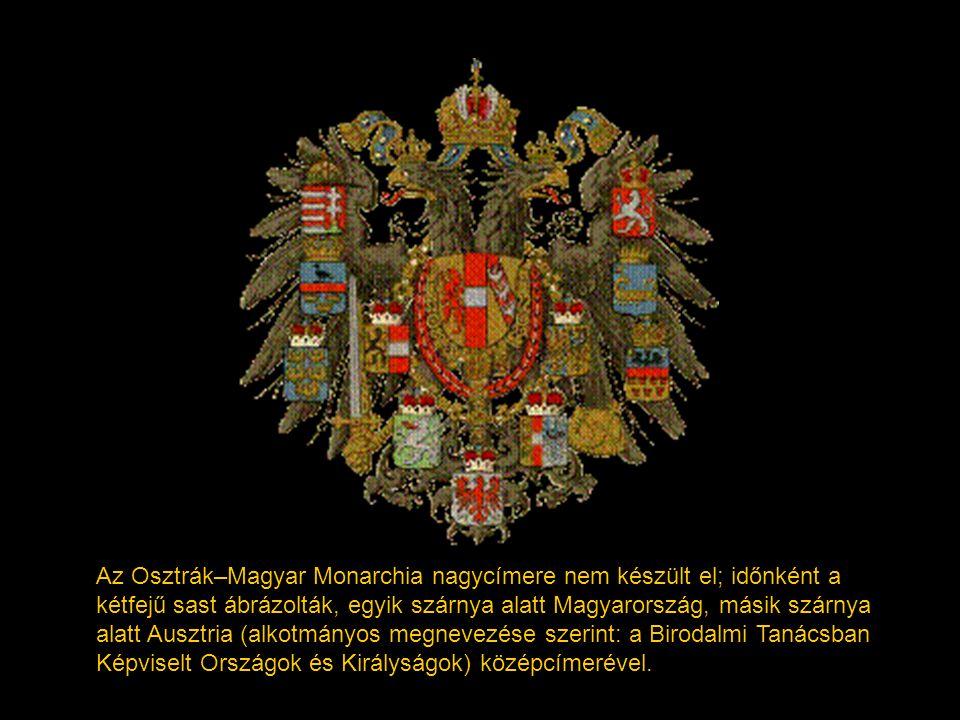 Az Osztrák–Magyar Monarchia nagycímere nem készült el; időnként a kétfejű sast ábrázolták, egyik szárnya alatt Magyarország, másik szárnya alatt Ausztria (alkotmányos megnevezése szerint: a Birodalmi Tanácsban Képviselt Országok és Királyságok) középcímerével.