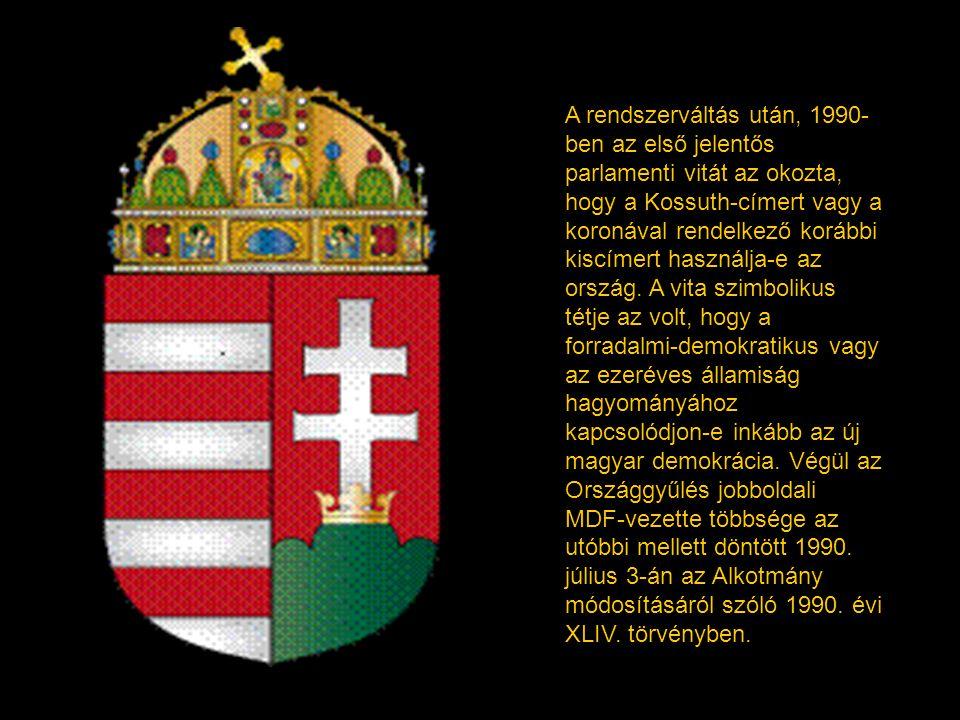 A rendszerváltás után, 1990-ben az első jelentős parlamenti vitát az okozta, hogy a Kossuth-címert vagy a koronával rendelkező korábbi kiscímert használja-e az ország.