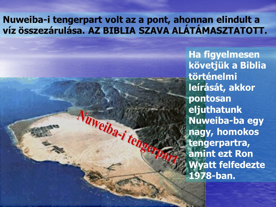 Nuweiba-i tengerpart volt az a pont, ahonnan elindult a víz összezárulása. AZ BIBLIA SZAVA ALÁTÁMASZTATOTT.
