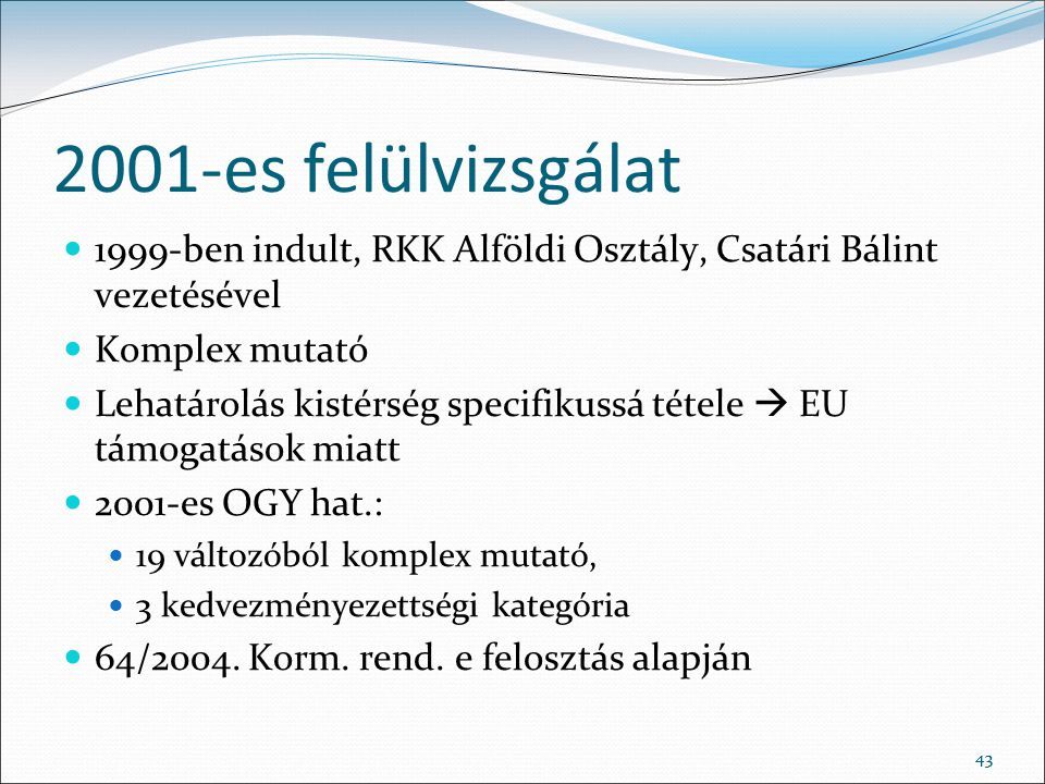 2001-es felülvizsgálat 1999-ben indult, RKK Alföldi Osztály, Csatári Bálint vezetésével. Komplex mutató.