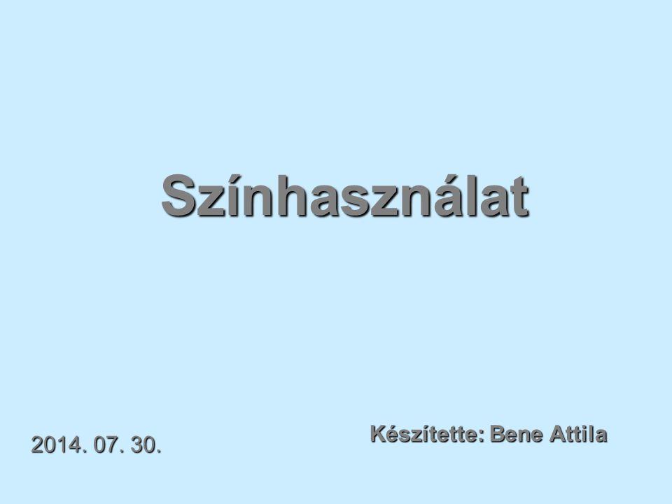 Színhasználat Készítette: Bene Attila 2017.04.04.