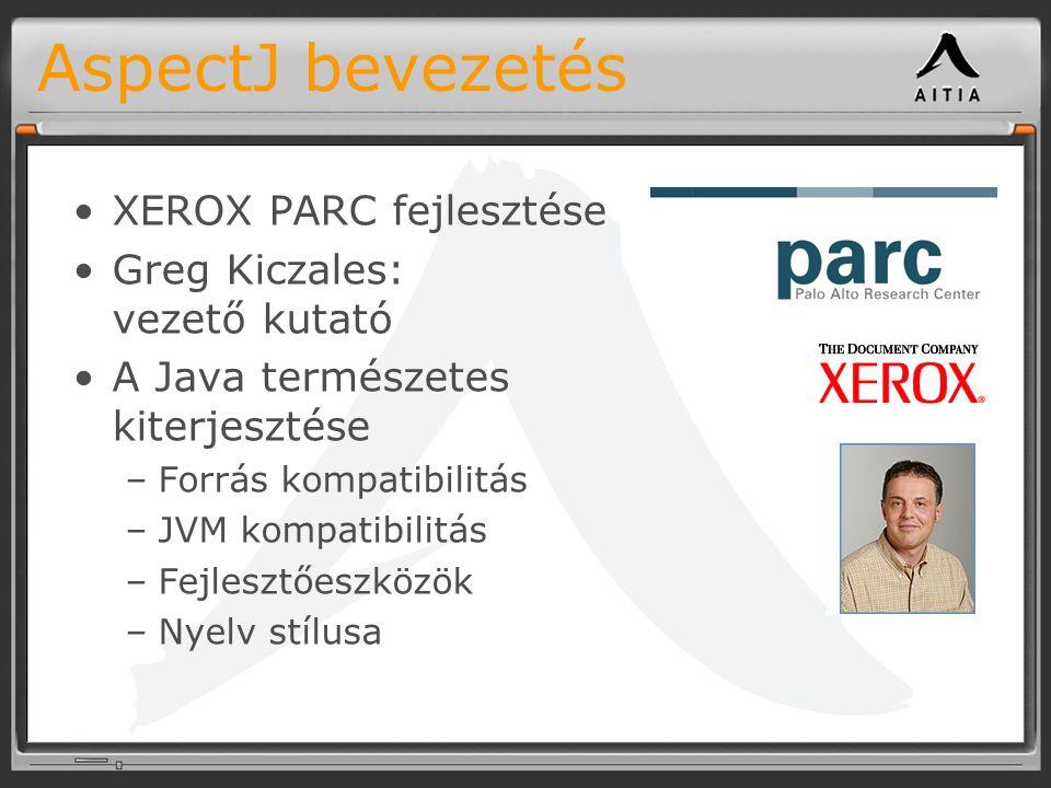 AspectJ bevezetés XEROX PARC fejlesztése Greg Kiczales: vezető kutató